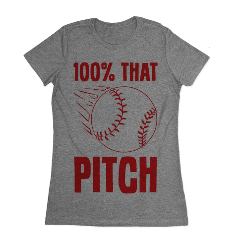 100% That Pitch Womens T-Shirt