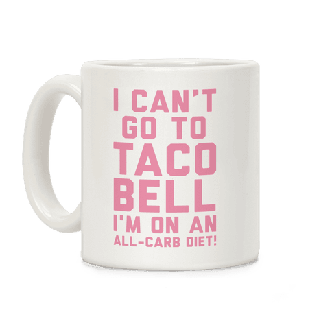 I Can't Go to Taco Bell Coffee Mug