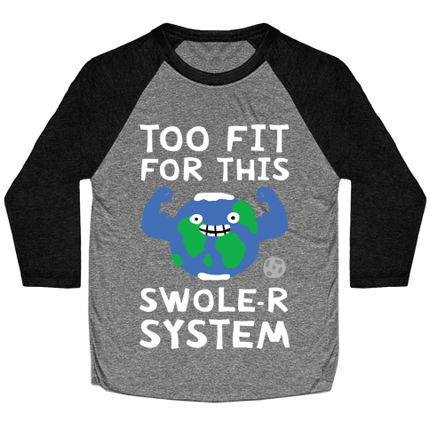 Too Fit For This Swole-er System Baseball Tee