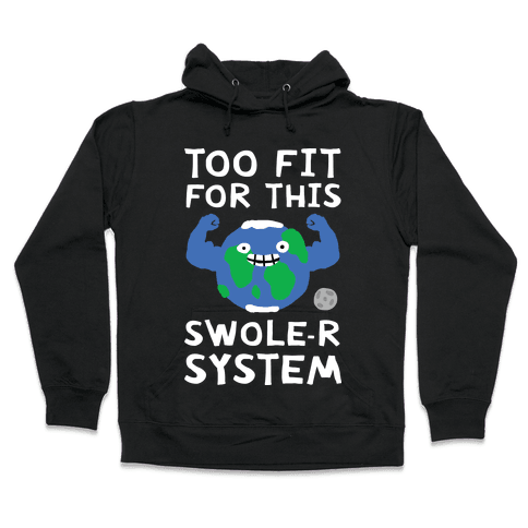 Too Fit For This Swole-er System Hooded Sweatshirt