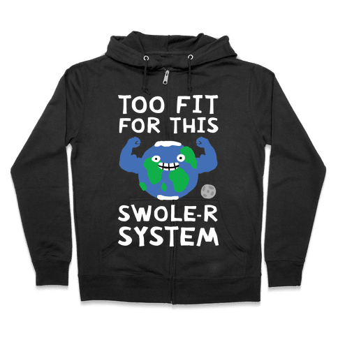 Too Fit For This Swole-er System Zip Hoodie