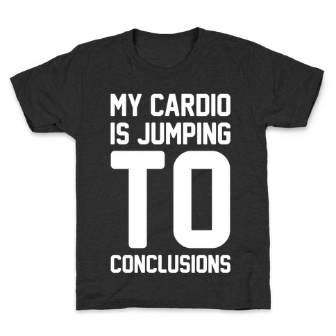 My Cardio Is Jumping To Conclusions White Print Kids T-Shirt