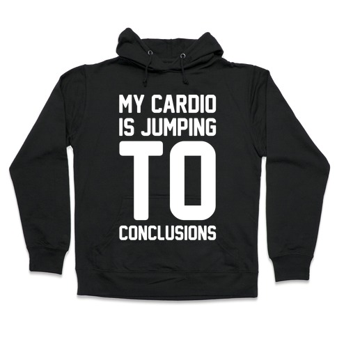 My Cardio Is Jumping To Conclusions White Print Hooded Sweatshirt