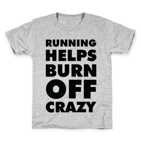 Running Helps Burn Off Crazy Kids T-Shirt
