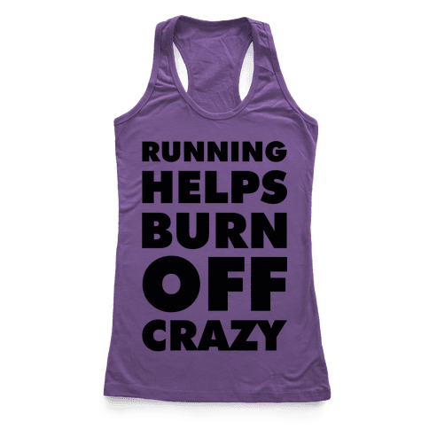 Running Helps Burn Off Crazy Racerback Tank Top