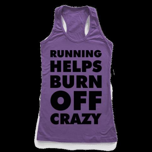 Running Helps Burn Off Crazy