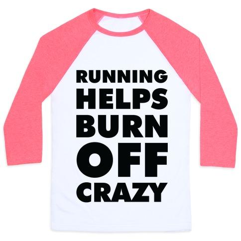 Running Helps Burn Off Crazy Baseball Tee