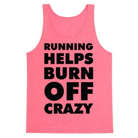 Running Helps Burn Off Crazy Tank Top