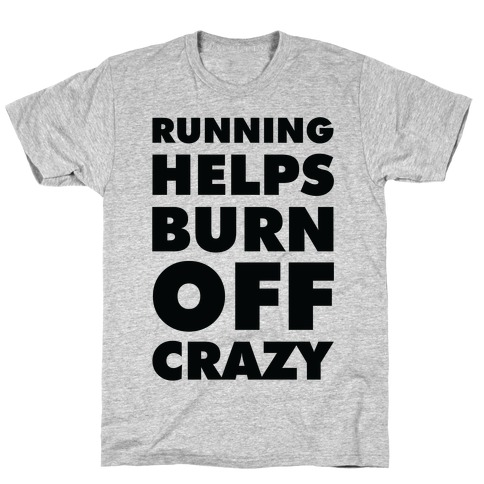 Running Helps Burn Off Crazy T-Shirt