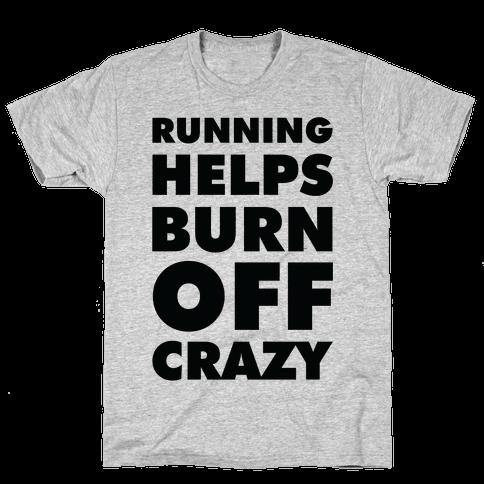 Running Helps Burn Off Crazy Mens T-Shirt