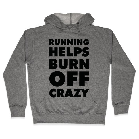 Running Helps Burn Off Crazy Hooded Sweatshirt