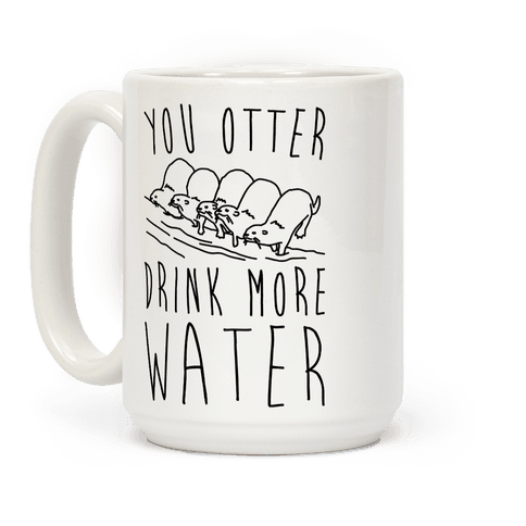 You Otter Drink More Water Coffee Mug