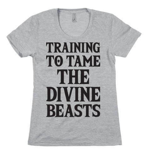 Training To Tame The Divine Beasts Womens T-Shirt