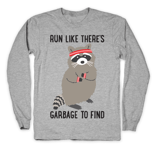 Run Like There's Garbage To Find Long Sleeve T-Shirt