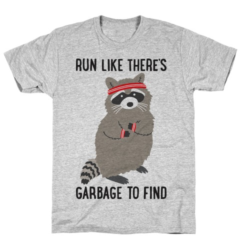 Run Like There's Garbage To Find T-Shirt