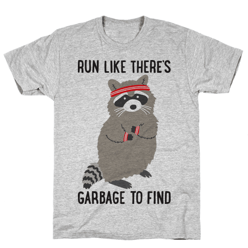 Run Like There's Garbage To Find Mens/Unisex T-Shirt