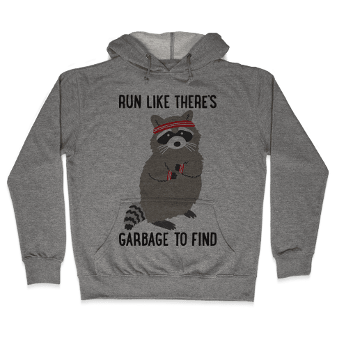 Run Like There's Garbage To Find Hooded Sweatshirt