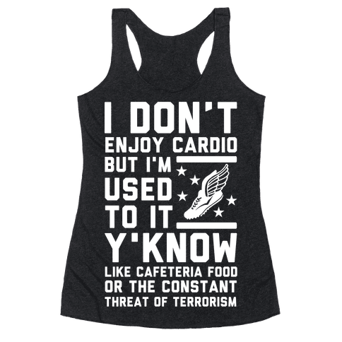 I Don't Enjoy Cardio But I'm Used to It Racerback Tank Top