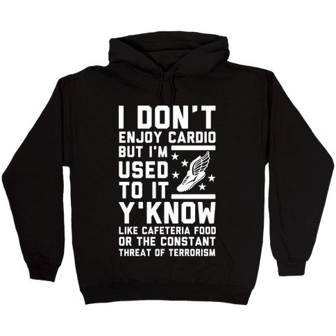 I Don't Enjoy Cardio But I'm Used to It Hooded Sweatshirt
