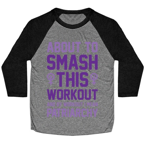 About To Smash This Workout And By Workout I Mean Patriarchy Baseball Tee