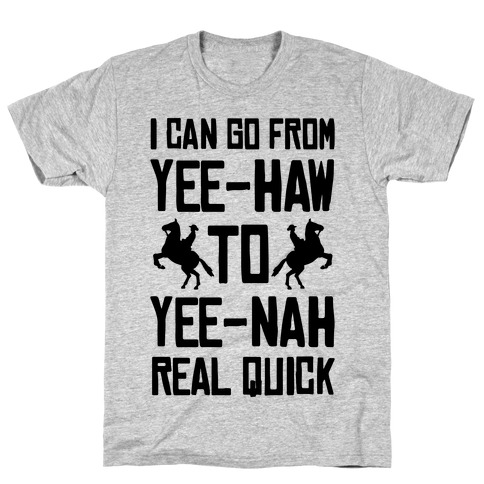 I Can Go From Yee-Haw To Yee-Nah Real Quick T-Shirt