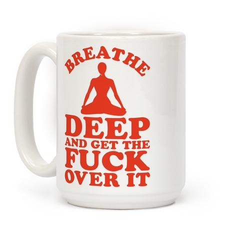 Breathe Deep And Get the Fuck Over It Coffee Mug