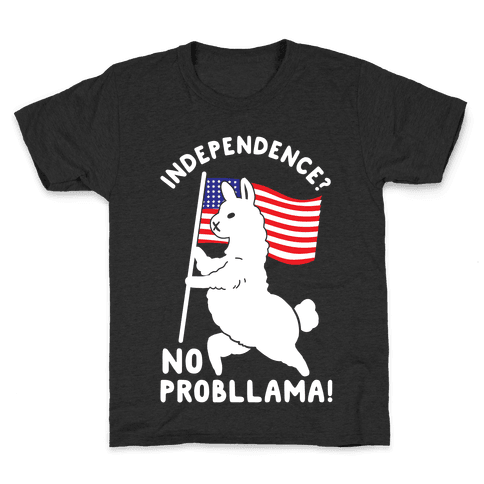 Independence? No Probllama Kids T-Shirt