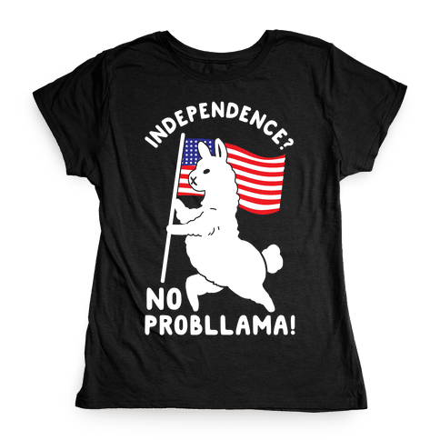 Independence? No Probllama Womens T-Shirt