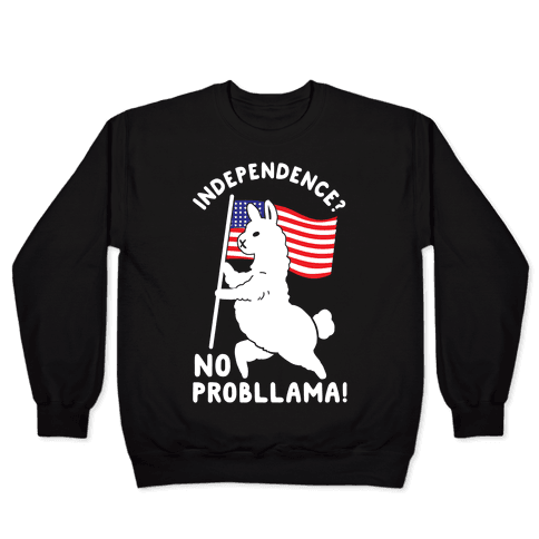 Independence? No Probllama Pullover