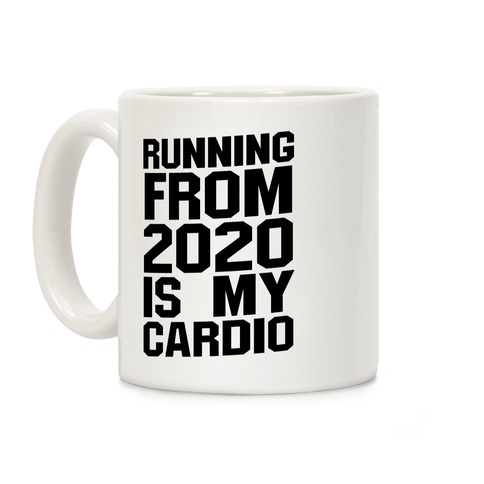 Running From 2020 Is My Cardio Coffee Mug