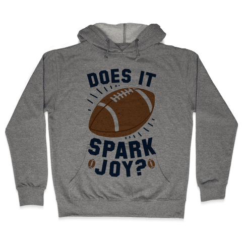 Does Football Spark Joy? Hooded Sweatshirt