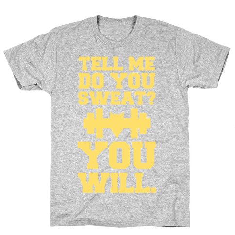 Tell Me, Do You Sweat? You Will (super hero workout parody) Mens T-Shirt