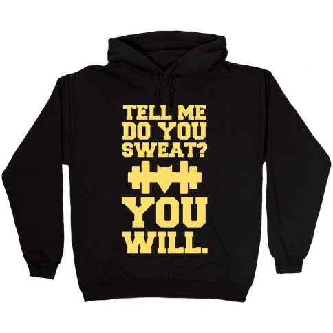 Tell Me, Do You Sweat? You Will (super hero workout parody) Hooded Sweatshirt