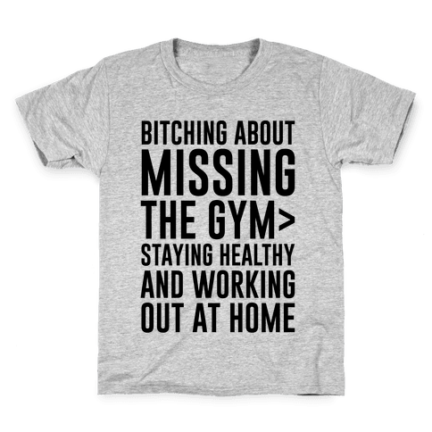 Bitching About Missing The Gym > Staying Healthy And Working Out At Home Kids T-Shirt