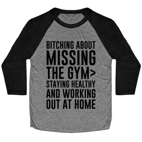 Bitching About Missing The Gym > Staying Healthy And Working Out At Home Baseball Tee