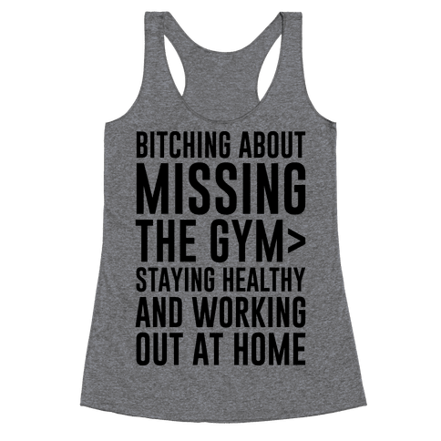 Bitching About Missing The Gym > Staying Healthy And Working Out At Home Racerback Tank Top