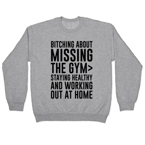 Bitching About Missing The Gym > Staying Healthy And Working Out At Home Pullover