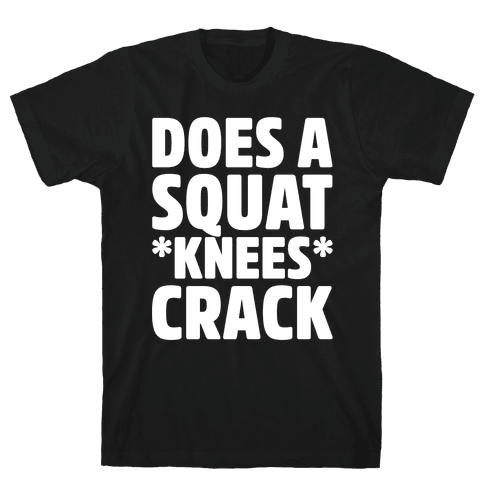 Does A Squat Knees Crack White Print Mens/Unisex T-Shirt