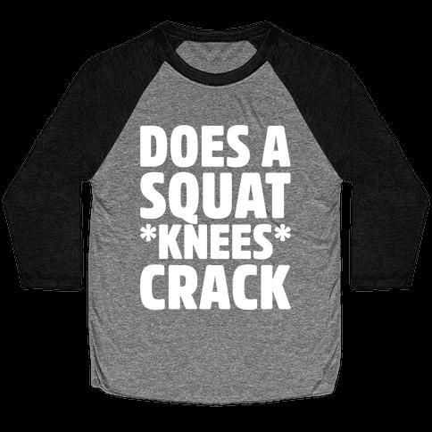 Does A Squat Knees Crack White Print Baseball Tee