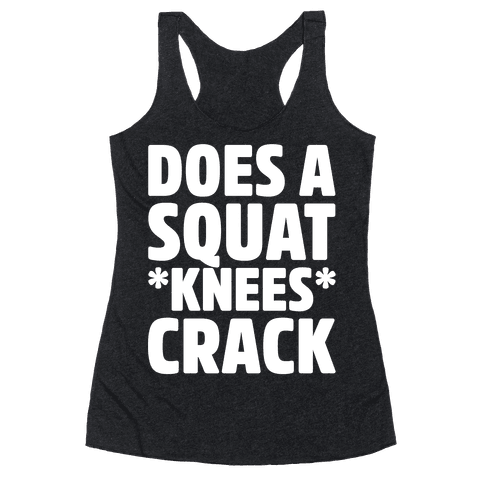 Does A Squat Knees Crack White Print Racerback Tank Top