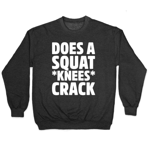 Does A Squat Knees Crack White Print Pullover