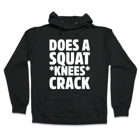 Does A Squat Knees Crack White Print Hooded Sweatshirt