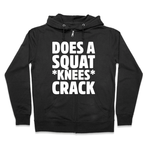Does A Squat Knees Crack White Print Zip Hoodie