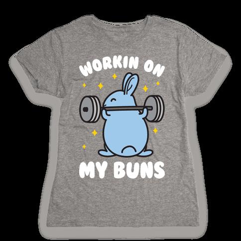 Workin On My Buns Womens T-Shirt