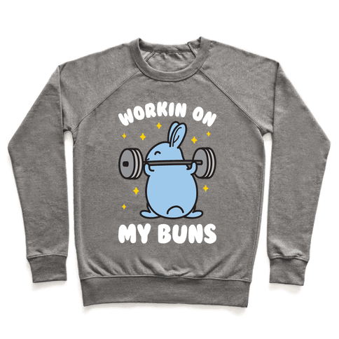 Workin On My Buns Pullover