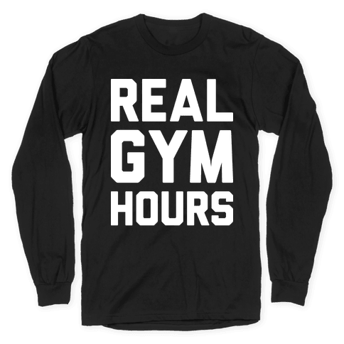 Real Gym Hours Long Sleeve T-Shirt