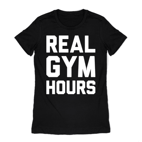Real Gym Hours Womens T-Shirt
