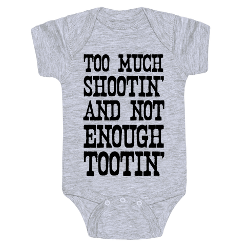 Too Much Shootin' and Not Enough Tootin' Baby Onesy