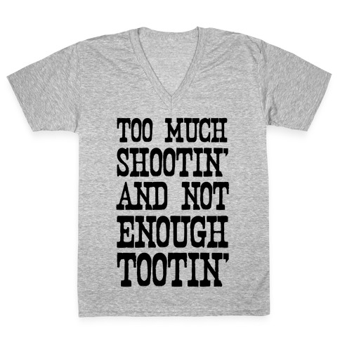 Too Much Shootin' and Not Enough Tootin' V-Neck Tee Shirt