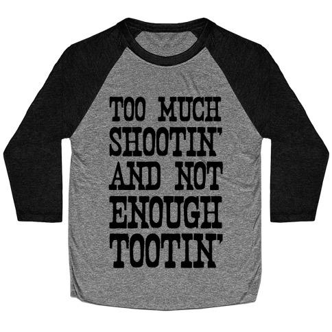 Too Much Shootin' and Not Enough Tootin' Baseball Tee
